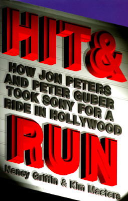 Image for Hit and Run: How Jon Peters and Peter Guber Took Sony for a Ride in Hollywood