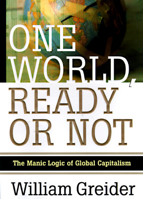 Image for One World Ready or Not: The Manic Logic of Global Capitalism