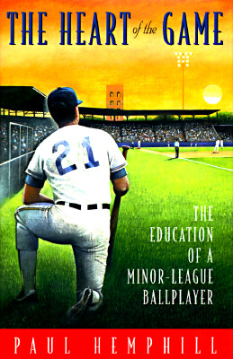 Image for The Heart of the Game: The Education of a Minor-League Ballplayer