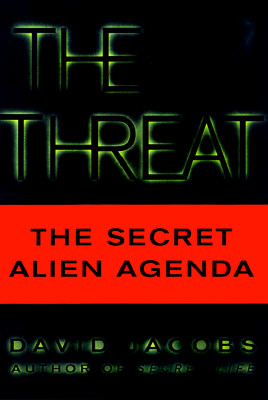 Image for The Threat: The Secret Agenda What the Aliens Really Want and How They Plan to Get It
