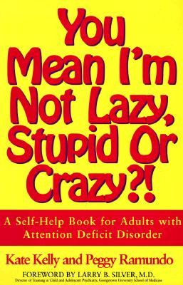 Image for You Mean I'm Not Lazy, Stupid or Crazy?!: A Self-Help Book for Adults With Attention Deficit Disorder