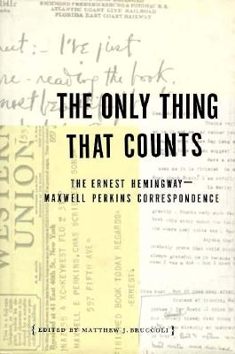 Image for The ONLY THING THAT COUNTS: The Ernest Hemingway/Maxwell Perkins Correspondence