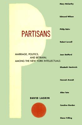 Image for Partisans: Marriage, Politics, and Betrayal among the New York Intellectuals