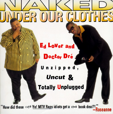 Naked Under Our Clothes: Unzipped, Uncut, and Totally Unplugged, Ed Lover; Doctor Dré