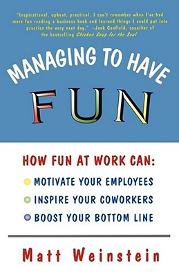 Image for Managing to Have Fun: How Fun at Work Can Motivate Your Employees, Inspire Your Coworkers, and Boost Your Bottom Line