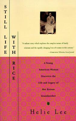 Still Life With Rice: A Young American Woman Discovers the Life and Legacy of Her Korean Grandmo Ther, Lee, Helie