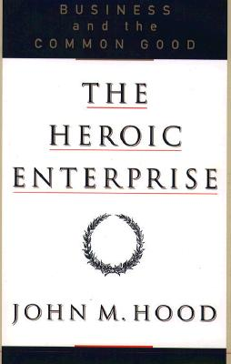 Image for HEROIC ENTERPRISE: Business and the Common Good