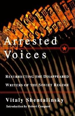 Image for Arrested Voices : Resurrecting the disappeared writers of the Soviet Regime