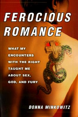 Image for Ferocious Romance: What My Encounters with the Right Taught Me About Sex, God, and Fury