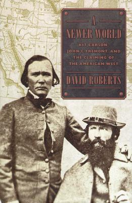 Image for A Newer World: Kit Carson, John C. Fremont and the  Claiming of the American West
