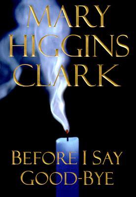 Before I Say Good-Bye: A Novel, MARY HIGGINS CLARK