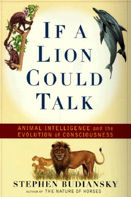 Image for If a Lion Could Talk: Animal Intelligence and the Evolution of Consciousness