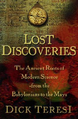 Image for Lost Discoveries : The Ancient Roots of Modern Science--from the Babylonians to the Maya