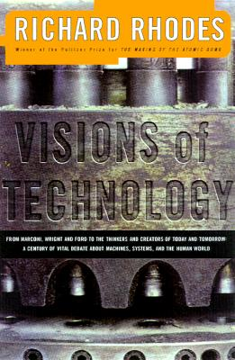 Image for Visions of Technology: A Century of Vital Debate About Machines, Systems and the Human World