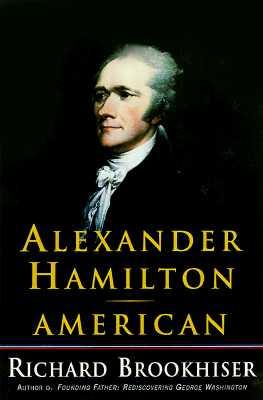 Alexander Hamilton, American, Brookhiser, Richard