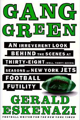 Image for Gang Green: An Irreverent Look Behind the Scenes at Thirty-Eight (Well, Thirty-Seven) Seasons of New York Jets Football Futility