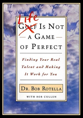 Image for Life is Not a Game of Perfect: Finding Your Real Talent and Making It Work for You