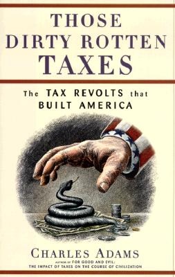 Image for Those Dirty Rotten Taxes: The Tax Revolts that Built America