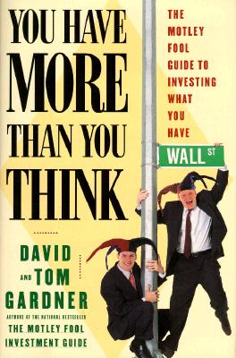 Image for You Have More Than You Think: The Motley Fool Guide To Investing What You Have