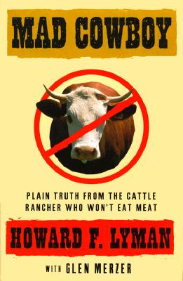 Image for Mad Cowboy: Plain Truth from the Cattle Rancher Who Won't Eat Meat