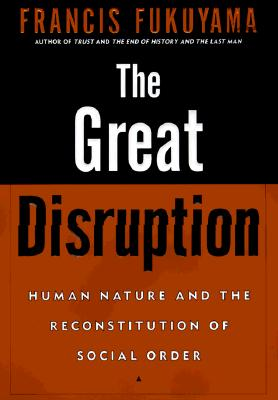 Image for The Great Disruption: Human Nature and the Reconstitution of Social Order