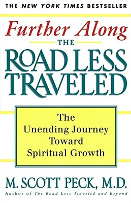 Further Along the Road Less Traveled: The Unending Journey Towards Spiritual Growth, Peck, M. Scott