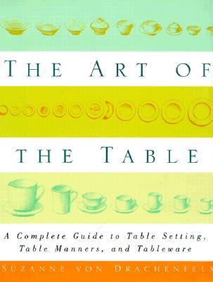 Image for The Art of the Table: A Complete Guide to Table Setting, Table Manners, and Tableware