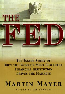 Image for The Fed: The Inside Story of How the World's Most Powerful Financial Institution Drives the Markets