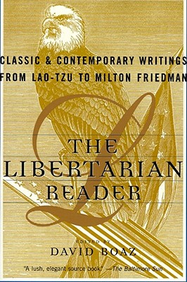 Image for The Libertarian Reader: Classic and Contemporary Writings from Lao Tzu to Milton Friedman