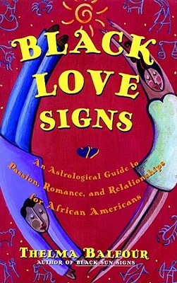 Black Love Signs: An Astrological Guide to Passion, Romance and Relationships for African Americans, Balfour, Thelma