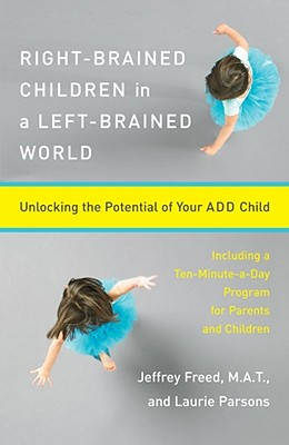 "Right Brained Children in a Left-Brained World: Unlocking the Potential of your ADD Child, ""Freed, Jeffrey & Laurie Parsons"""