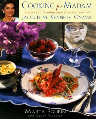 Image for Cooking for Madam: Recipes and Reminiscences from the Home of Jacqueline Kennedy Onassis