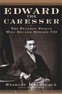 Image for Edward the Caresser : The Playboy Prince Who Became Edward VII