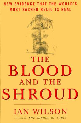 Image for Blood and the Shroud: New Evidence That the World's Most Sacred Relic is Real