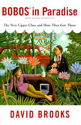 Bobos in Paradise: The New Upper Class and How They Got There, Brooks, David
