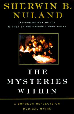 Image for MYSTERIES WITHIN, THE A SURGEON REFLECTS ON MEDICAL MYTHS