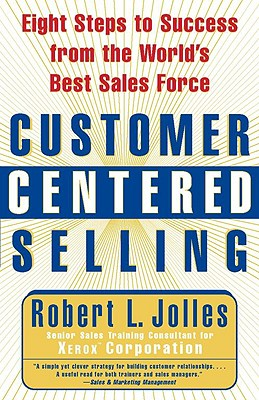 Image for Customer Centered Selling: Eight Steps to Success from the World's Best Sales Force