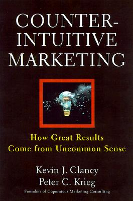Image for Counterintuitive Marketing: Achieve Great Results Using Uncommon Sense