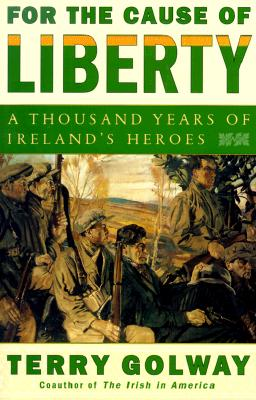 Image for For the Cause of Liberty: A Thousand Years of Ireland's Heroes