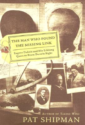 Image for The Man Who Found the Missing Link: Eugine Dubois and His Lifelong Quest to Prove Darwin Right
