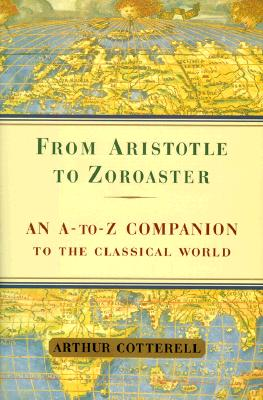 Image for From Aristotle to Zoroaster: An a to Z Companion to the Classical World