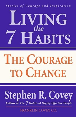 Living the 7 Habits: The Courage to Change, Covey, Stephen R.