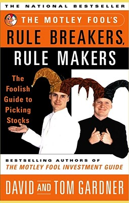 Image for The Motley Fool's Rule Breakers, Rule Makers: The Foolish Guide to Picking Stocks