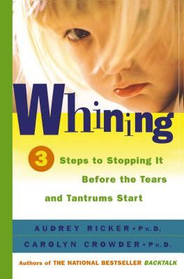Image for Whining: 3 Steps to Stop It Before the Tears and Tantrums Start