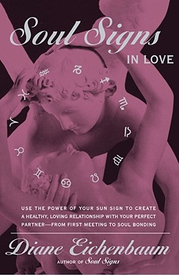 Image for Soul Signs In Love: Use The Power Of Your Sign To Create A Healthy Loving Relationship With Your Pe