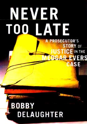 Image for Never Too Late : A Prosecutor's Story of Justice in the Medgar Evars Case