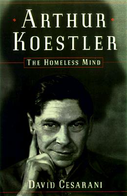 Arthur Koestler: The Homeless Mind, Cesarani, David