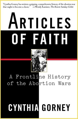 Image for Articles of Faith: A Frontline History of the Abortion Wars