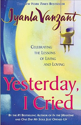 Yesterday I Cried: Celebrating The Lessons Of Living And Loving, Vanzant, Iyanla