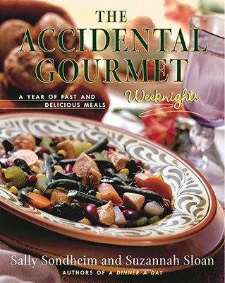 The Accidental Gourmet: Weeknights: A Year of Fast and Delicious Meals, Sondheim, Sally; Sloan, Suzannah
